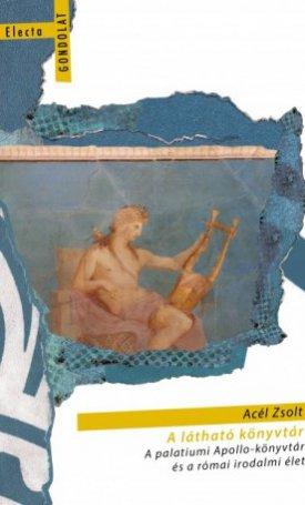 A látható könyvtár - A palatiumi Apollo-könyvtár és a római irodalmi élet
