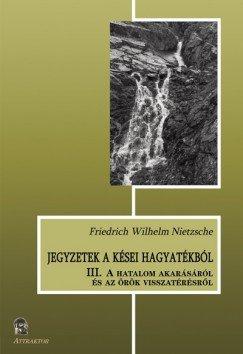 Jegyzetek a kései hagyatékból III. - A hatalom akarásáról és az örök visszatérésről