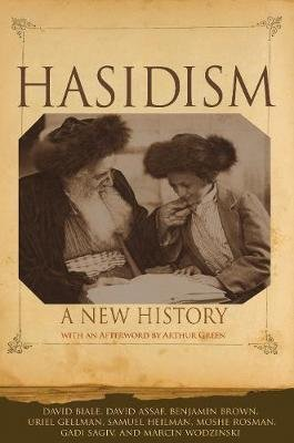 Hasidism - New History with an afterword by Arthur Green