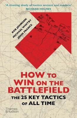 How to Win on the Battlefield - The 25 Key Tactics of All Time