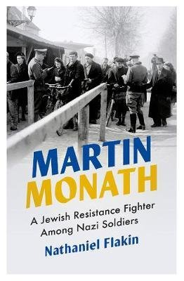 Martin Monath - A Jewish Resistance Fighter Among Nazi Soldiers