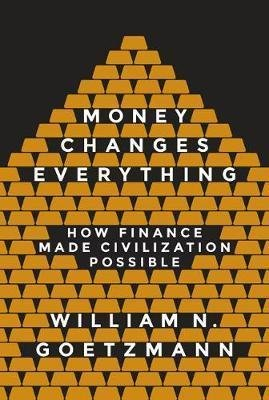 Money Changes Everything - How Finance Made Civilization Possible