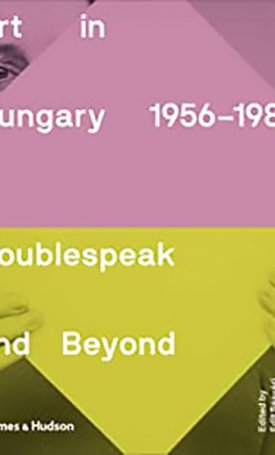 Art in Hungary 1956–1980: Doublespeak and Beyond