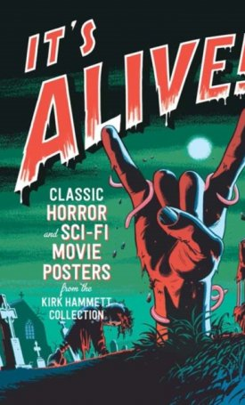 It`s Alive!: Classic Horror and Sci-Fi Movie Posters from the Kirk Hammett Collection