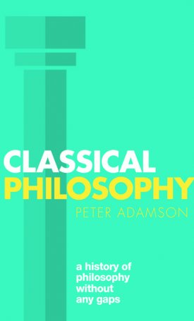 Classical Philosophy - A history of philosophy without any gaps, Volume 1