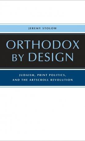 Orthodox by Design - Judaism, Print Politics, and the ArtScroll Revolution