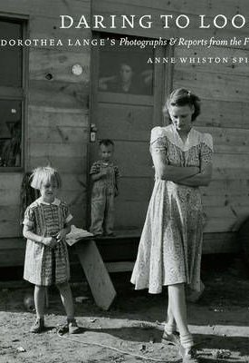 Daring to Look - Dorothea Lange`s Photographs and Reports from the Field