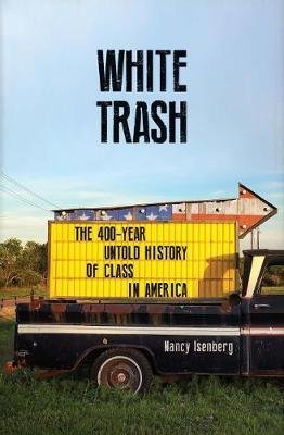 White Trash - The 400-Year Untold History of Class in America