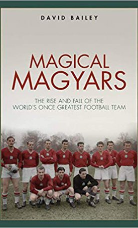 Magical Magyars: The Rise and Fall of the World`s Once Greatest Football Team