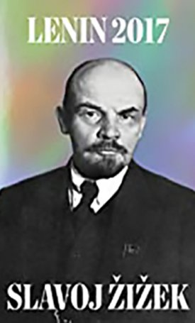 Lenin 2017 - Remembering, Repeating, and Working Through by V. I. Lenin and Slavoj ®i¾ek