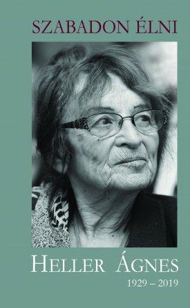 Szabadon �lni - Heller �gnes 1929-2019