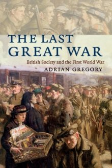 The Last Great War - British Society and the First World War