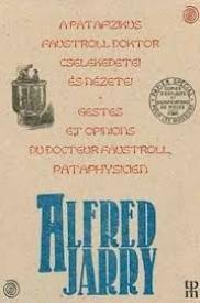 A patafizikus Faustroll Doktor cselekedetei és nézetei - Gestes et opinions du Doctor Faustroll, pataphysicien