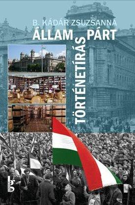 Állam – párt – történetírás. A Magyar Munkásmozgalmi Intézet – az MSZMP Párttörténeti Intézete (1948–1989)