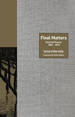 Final Matters, Selected Poems 2004-2010