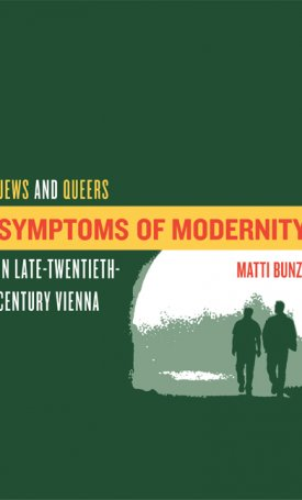 Symptoms of Modernity - Jews and Queers in Late-Twentieth-Century Vienna