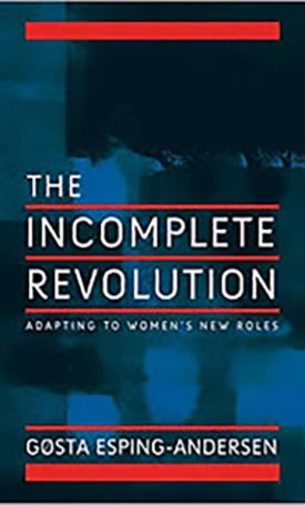 Incomplete Revolution - Adapting Welfare States to Women`s New Roles