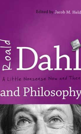 Roald Dahl and Philosophy - A Little Nonsense Now and Then