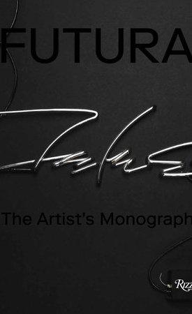 Futura : The Artists Monograph