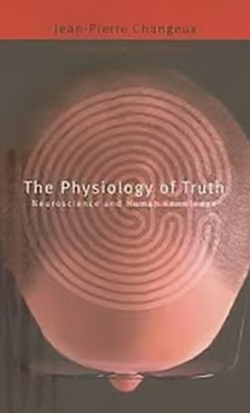 Physiology of Truth, The - Neuroscience and Human Knowledge